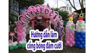 Hướng dẫn làm cổng bong bóng đám cưới cực cute  - thầy linh bong bóng