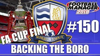Backing the Boro FM18 | NUNEATON | Part 150 | FA CUP FINAL | Football Manager 2018