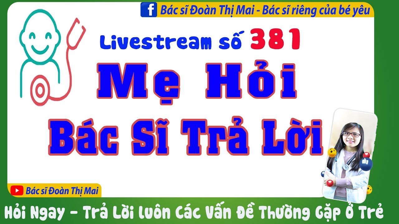 Live   381 Mẹ hỏi bác sĩ trả lời (Hỏi Ngay – Trả Lời Luôn)