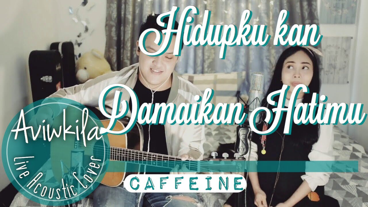 Caffeine Hidupku Kan Damaikan Hatimu Live Acoustic Cover By Aviwkila Youtube