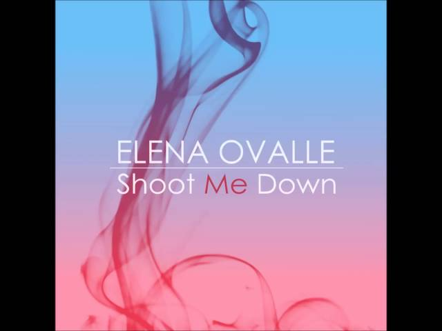 Shoot Me Down - Elena Ovalle