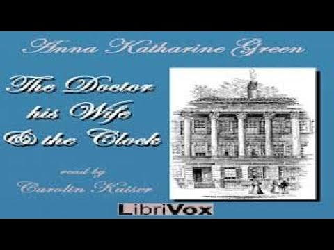 Doctor, his Wife, and the Clock | Anna Katharine Green | Detective Fiction | Talkingbook |