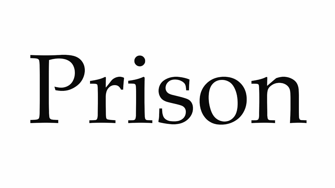 How to Pronounce Prison