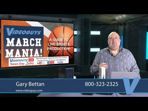 March Mania: A Guide To Live Sports Production Videoguys News Day 2sDay LIVE Webinar