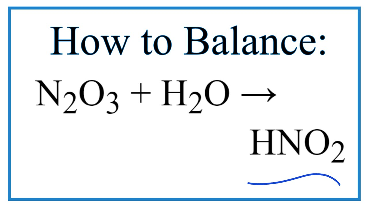 How To Balance N2o3 H2o Hno2 Dinitrogen Trioxide Water Youtube This deep blue solid is one of the simple nitrogen oxides. how to balance n2o3 h2o hno2 dinitrogen trioxide water