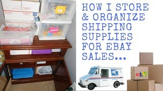 HOW I STORE & ORGANIZE SHIPPING SUPPLIES FOR EBAY SALES...