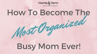 How to become the most organized busy mom ever