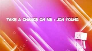 Take a Chance on Me - Jon Young [lyrics&download]