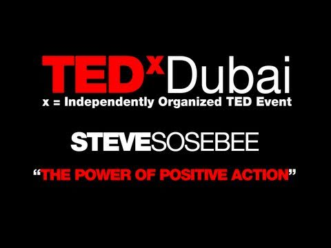 TEDxDubai 2010| Steve Sosebee|The Power of positive action