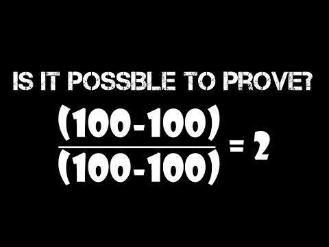 If you are genius prove...(100-100) ÷ (100-100) = 2