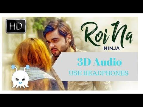 Roi Na - Ninja | Latest Punjabi Song |3D AUDIO | USE HEADPHONES 👾