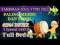 Takbiran Idul Fitri 2021 Nonstop 30menit Full Bedug Paling Merdu
