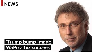 Marty Baron on how the 'Trump bump' helped Washington Post's business success