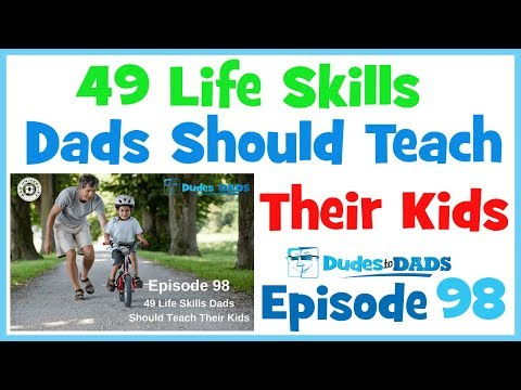 49 Life Skills Dads Should Teach Their Kids – Dudes To Dads Ep 98 [AUDIO ONLY]