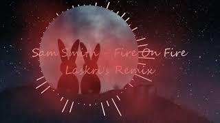 Sam Smith - Fire On Fire (Laskri's Remix)