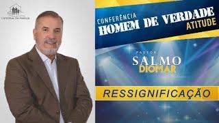 Ressignificação - Pr. Salmo Diomar - 09-11-2019