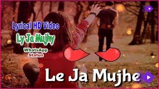 Le Ja Mujhe Sath Tere | 💕 New WhatsApp Status | ❣ Best WhatsApp Status | Lyrical WhatsApp Status