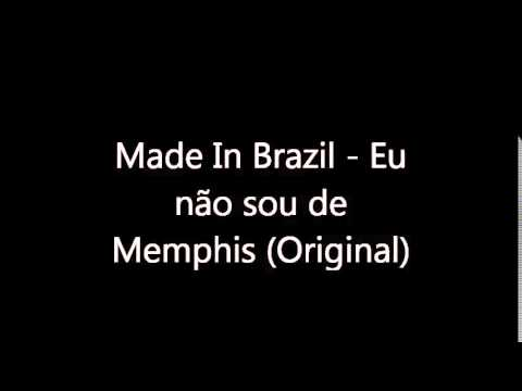 Made In Brazil  -  Eu não sou de Memphis (Original)