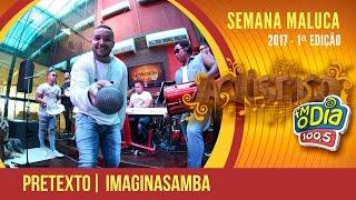 Pretexto - Imaginasamba (Semana Maluca 2017)
