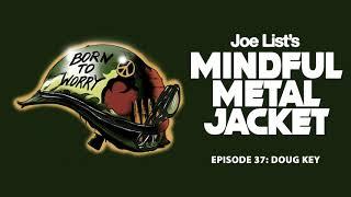 Episode 37 - Doug Key   Joe List's Mindful Metal Jacket