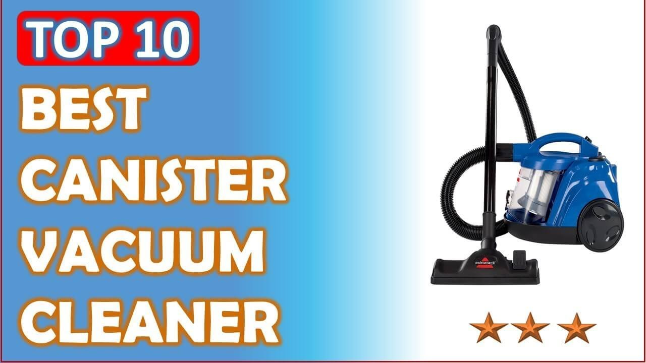 10 best canister vacuum cleaner reviews 2017 2018 youtube. Black Bedroom Furniture Sets. Home Design Ideas