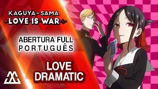 Kaguya-sama: Love is War Abertura em Português - Love Dramatic (PT-BR)