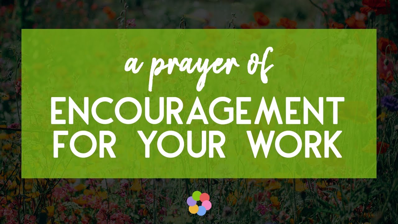 A Prayer of Encouragement for Your Work - Your Daily Prayer