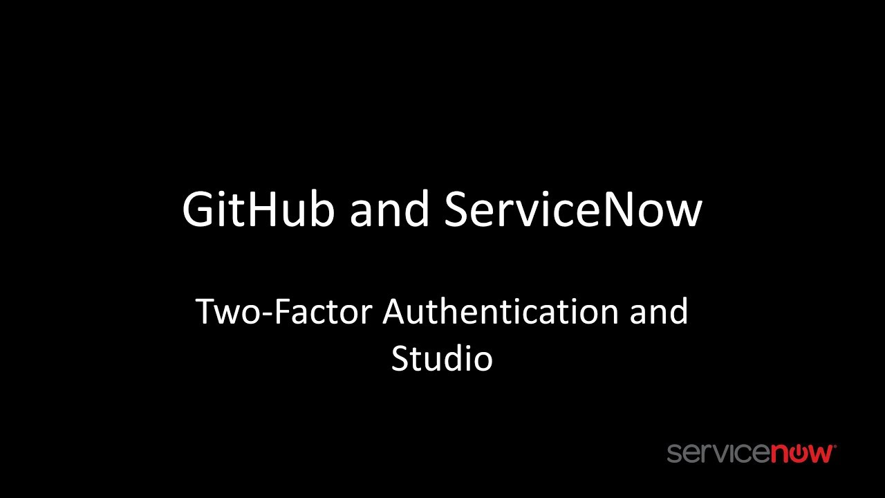 GitHub and ServiceNow - Two-Factor Authentication and Studio