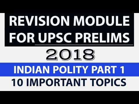 Revision Module for UPSC Prelims 2018 Part 1 - Indian Polity - 10 Important topics