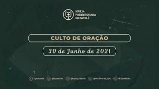 Culto de Oração - 30/06/2021