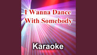 I Wanna Dance With Somebody (Karaoke Version) (Back Vocals - Originally Performed by Whitney...