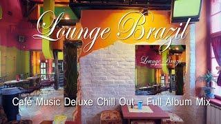Lounge Brazil (Café Music Deluxe Chill Out) Continuous CD Mix - Olympics Rio 2016 (Full HD)