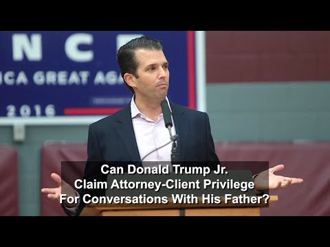 Can Donald Trump Jr Claim attorney client privilege for conversations with his father?
