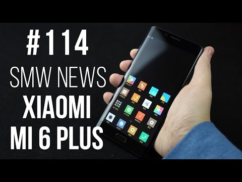 Xiaomi Mi6 Plus, Meizu E2, Sharp Aquos R, Doogee Mix (SMW News 114)