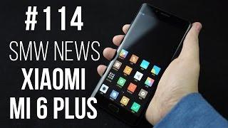 Xiaomi Mi6 Plus, Meizu E2, Sharp Aquos R, Doogee Mix (SMW News 114)