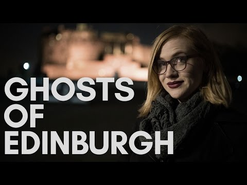 Ghosts Of Edinburgh - World's Most Haunted Capital?