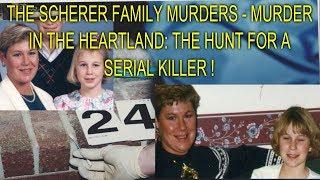 THE SCHERER FAMILY MURDERS - MURDER IN THE HEARTLAND: THE HUNT FOR A SERIAL KILLER !