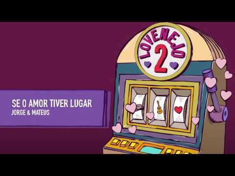 Jorge e Mateus - Se o Amor Tiver Lugar Álbum Lovenejo 2 Áudio