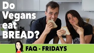 FAQ Friday: Do Vegans Eat Bread?