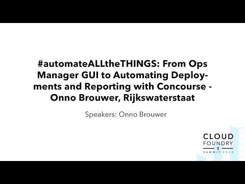 #automateALLtheTHINGS: From Ops Manager GUI to Automating Deployments and Reporting with Concourse