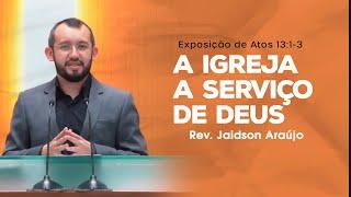 A Igreja a Serviço de Deus - Rev. Jaidson Araújo (Atos 13:1-3)
