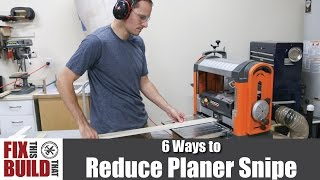 6 Ways to Reduce Planer Snipe