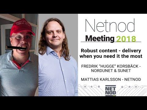 "Robust content-delivery when you need it the most, Mattias Karlsson & Fredrik  ""Hugge""  Korsbäck"