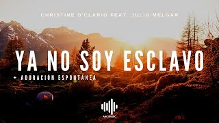 Ya No Soy Esclavo + Adoración Espontánea - Christine D'Clario (feat. Julio Melgar) - Letra