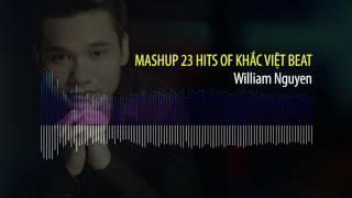 Mashup 23 ca khúc hay nhất của Khắc Việt (Beat) - William Nguyen