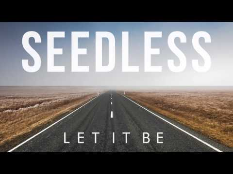 "Seedless | ""Let it Be"" 
