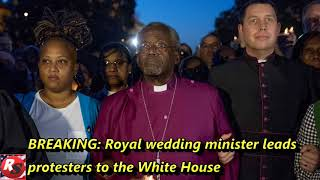 Royal wedding minister leads protesters to the White House