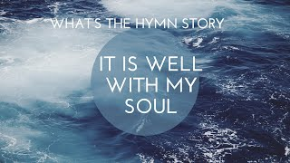 Whats The Hymn Story - It Is Well With My Soul  Christian Hymns