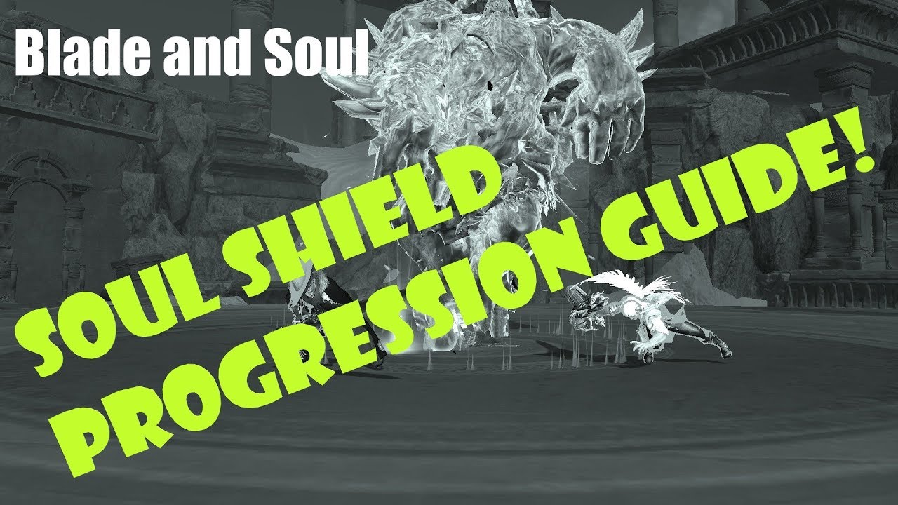 Blade And Soul New Player Soul Shield Progression Guide 2019
