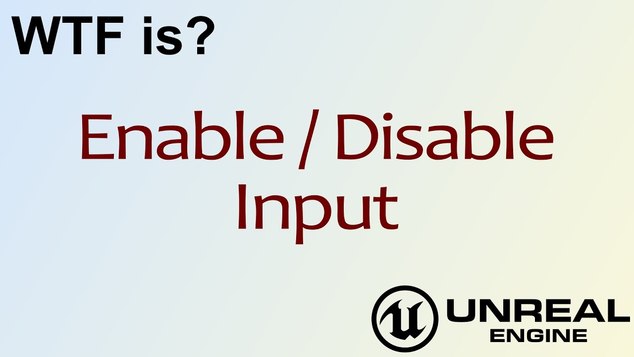 WTF Is? Enable / Disable Input in Unreal Engine 4 ( UE4 )